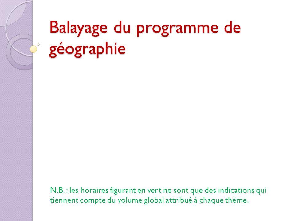 Balayage du programme de géographie N.B. : les horaires figurant en vert ne sont que des indications qui tiennent compte du volume global attribué à c