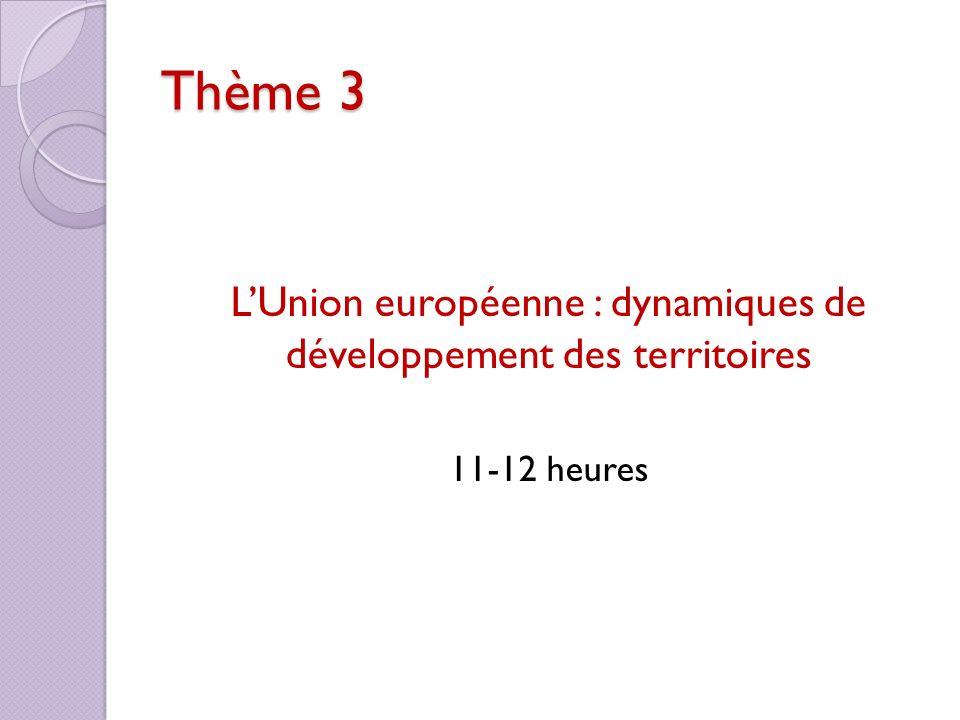 Thème 3 LUnion européenne : dynamiques de développement des territoires 11-12 heures