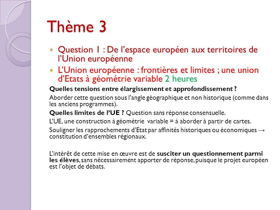 Thème 3 Question 1 : De lespace européen aux territoires de lUnion européenne LUnion européenne : frontières et limites ; une union dEtats à géométrie