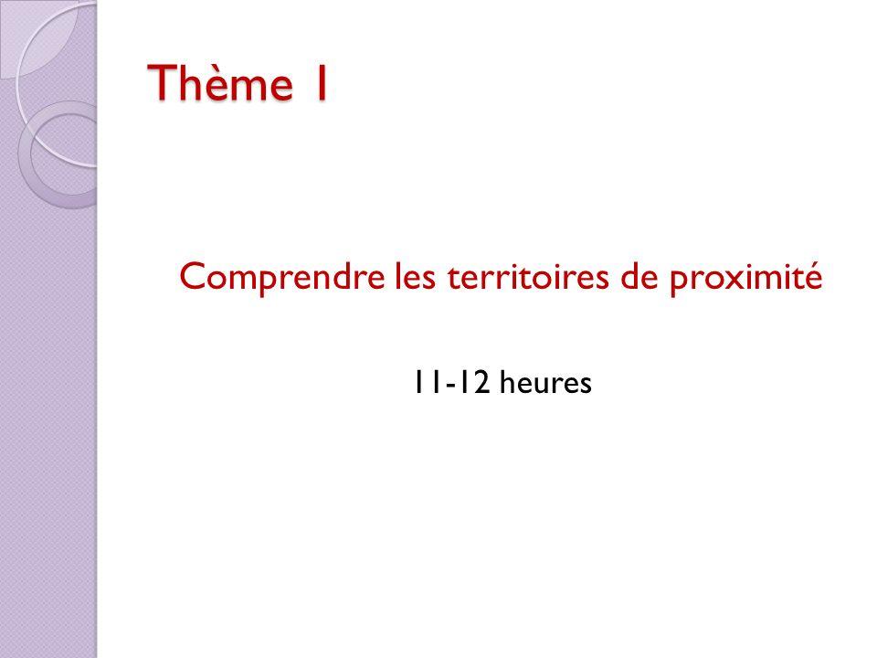 Thème 1 Comprendre les territoires de proximité 11-12 heures