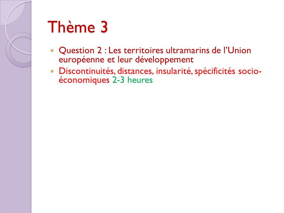 Thème 3 Question 2 : Les territoires ultramarins de lUnion européenne et leur développement Discontinuités, distances, insularité, spécificités socio-