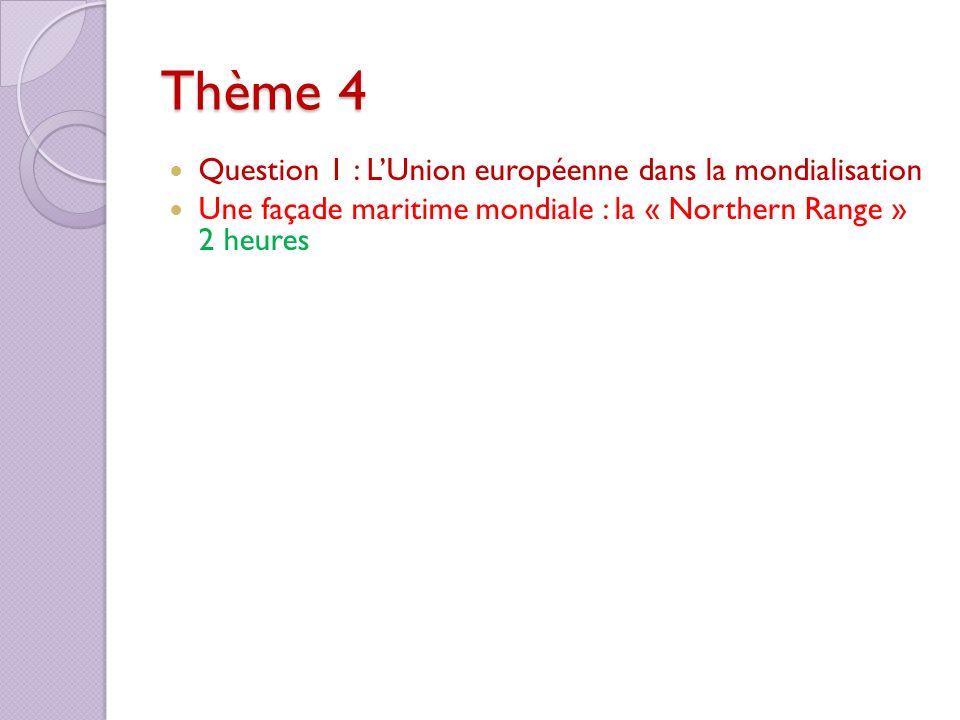 Thème 4 Question 1 : LUnion européenne dans la mondialisation Une façade maritime mondiale : la « Northern Range » 2 heures