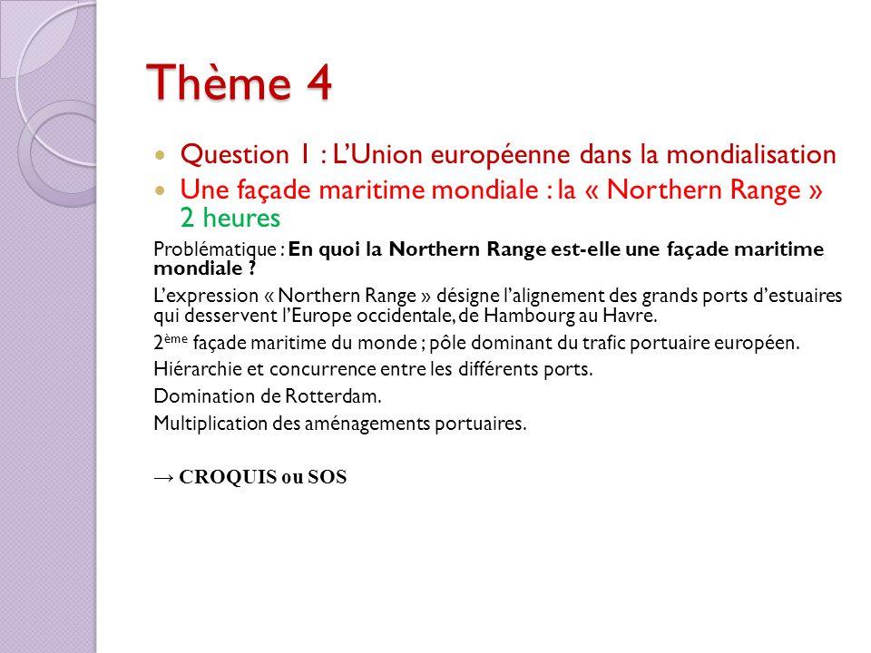Thème 4 Question 1 : LUnion européenne dans la mondialisation Une façade maritime mondiale : la « Northern Range » 2 heures Problématique : En quoi la