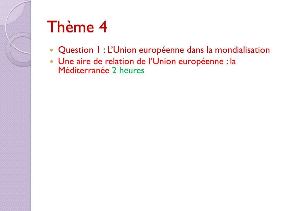 Thème 4 Question 1 : LUnion européenne dans la mondialisation Une aire de relation de lUnion européenne : la Méditerranée 2 heures