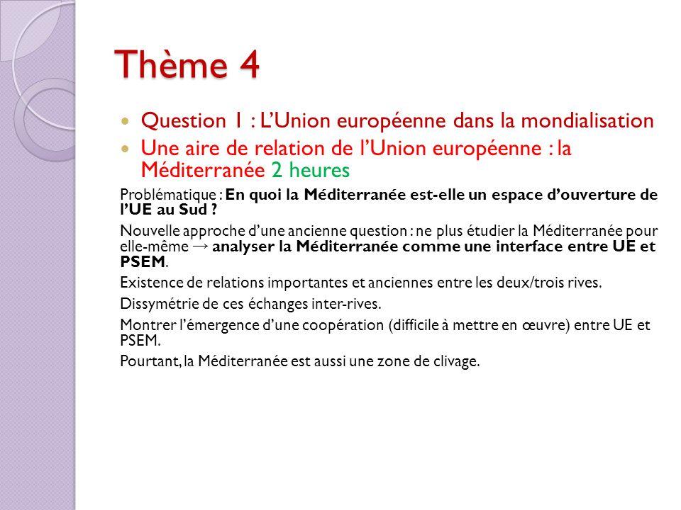 Thème 4 Question 1 : LUnion européenne dans la mondialisation Une aire de relation de lUnion européenne : la Méditerranée 2 heures Problématique : En