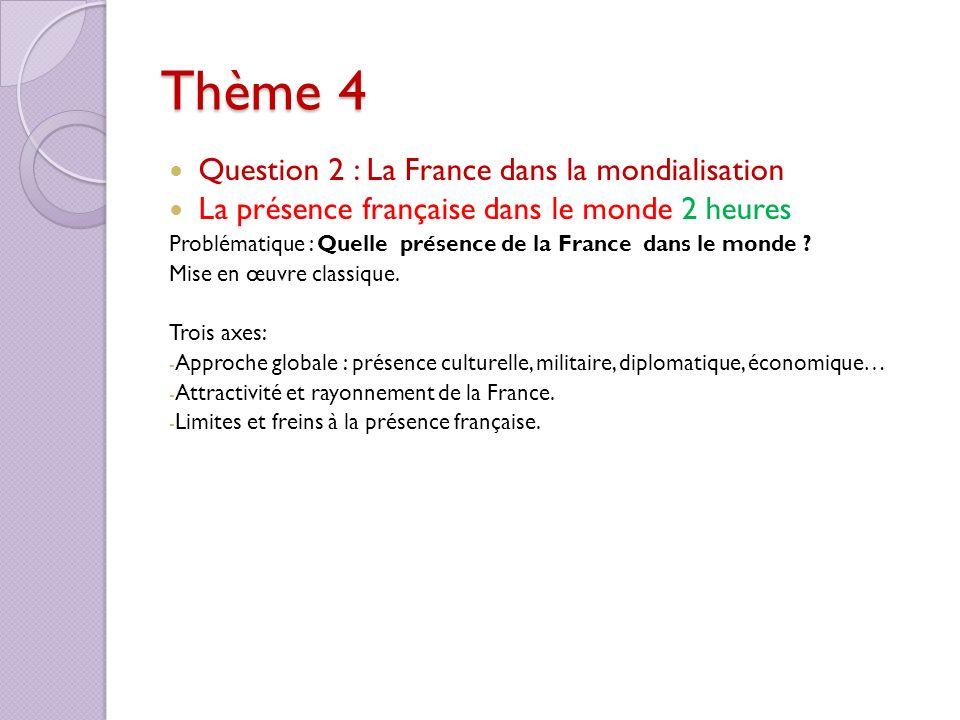 Thème 4 Question 2 : La France dans la mondialisation La présence française dans le monde 2 heures Problématique : Quelle présence de la France dans l