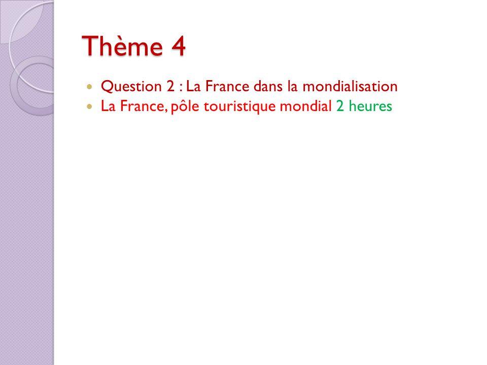 Thème 4 Question 2 : La France dans la mondialisation La France, pôle touristique mondial 2 heures