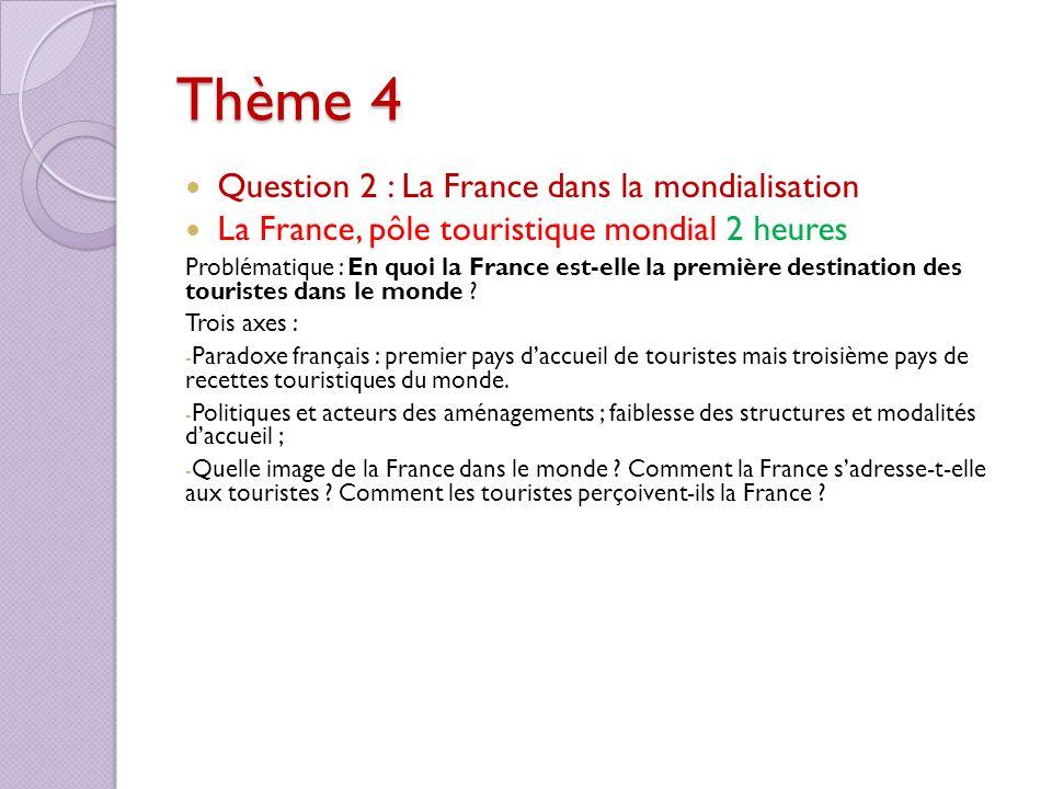 Thème 4 Question 2 : La France dans la mondialisation La France, pôle touristique mondial 2 heures Problématique : En quoi la France est-elle la premi