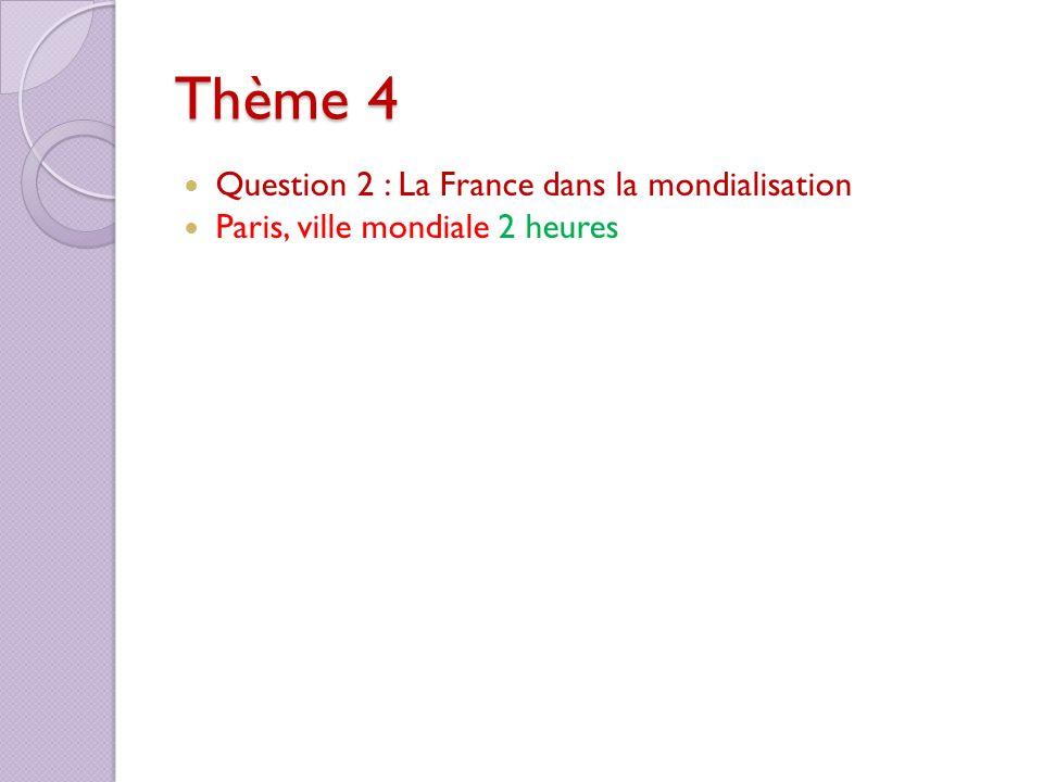 Thème 4 Question 2 : La France dans la mondialisation Paris, ville mondiale 2 heures