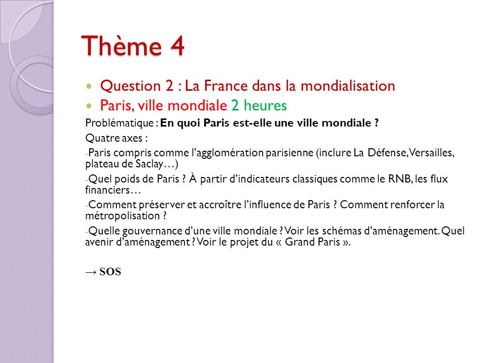 Thème 4 Question 2 : La France dans la mondialisation Paris, ville mondiale 2 heures Problématique : En quoi Paris est-elle une ville mondiale ? Quatr