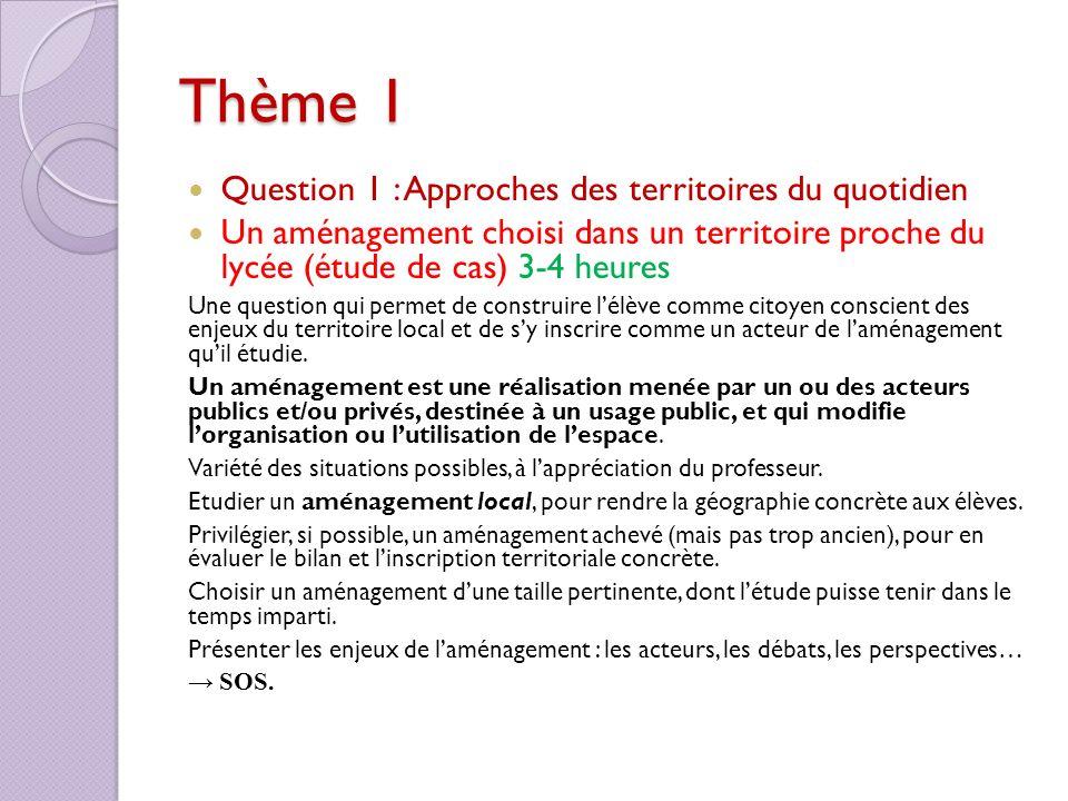 Thème 1 Question 1 : Approches des territoires du quotidien Un aménagement choisi dans un territoire proche du lycée (étude de cas) 3-4 heures Une que