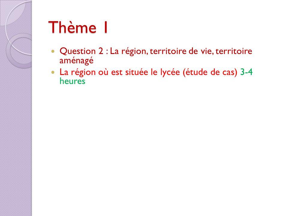 Thème 1 Question 2 : La région, territoire de vie, territoire aménagé La région où est située le lycée (étude de cas) 3-4 heures