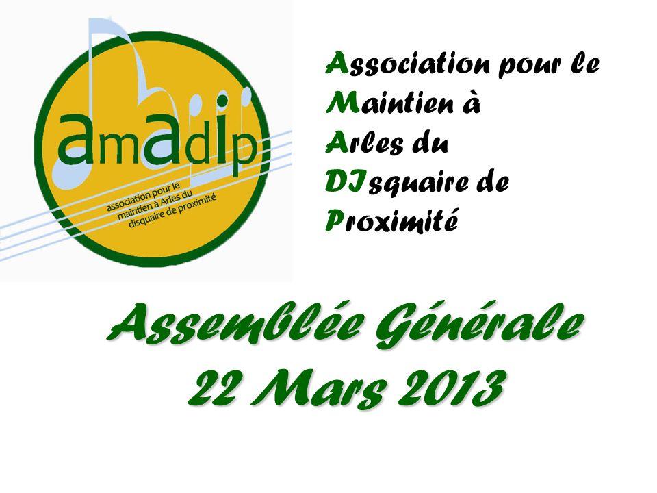 Association pour le Maintien à Arles du DIsquaire de Proximité Assemblée Générale 22 Mars 2013
