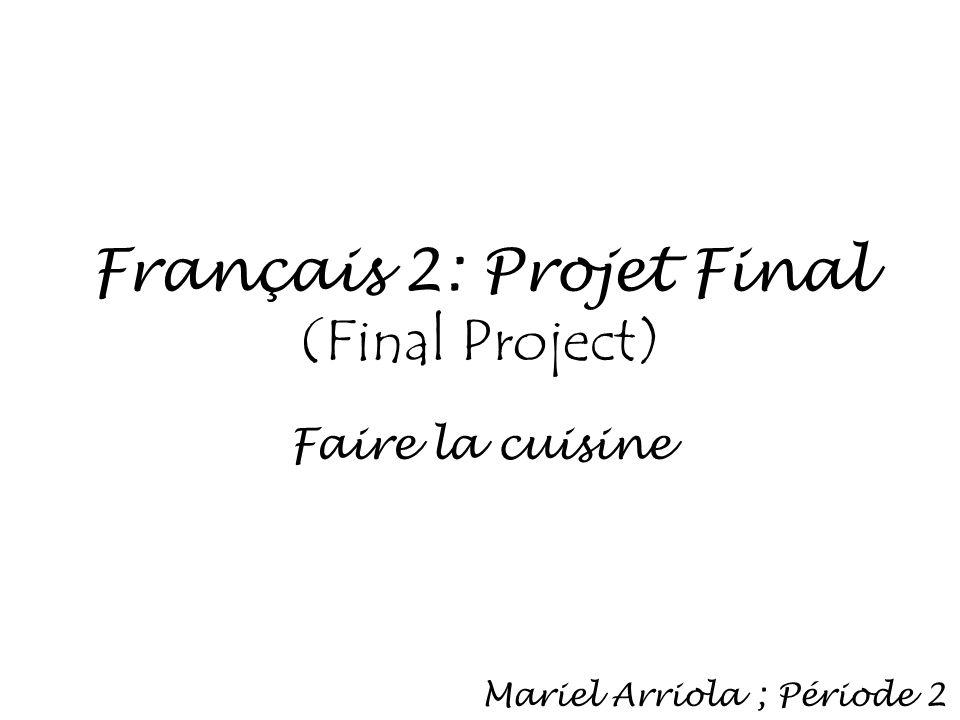 Français 2: Projet Final (Final Project) Faire la cuisine Mariel Arriola ; Période 2