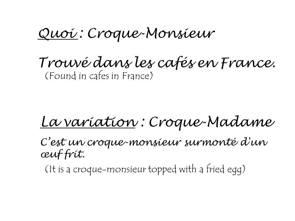 Quoi : Croque-Monsieur La variation : Croque-Madame Trouvé dans les cafés en France. (Found in cafes in France) Cest un croque-monsieur surmonté d'un