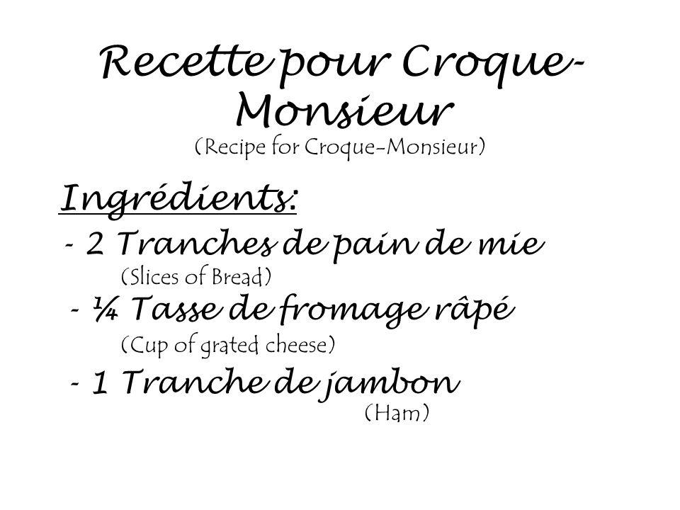 Recette pour Croque- Monsieur Ingrédients: -2 Tranches de pain de mie (Recipe for Croque-Monsieur) (Slices of Bread) - ¼ Tasse de fromage râpé (Cup of
