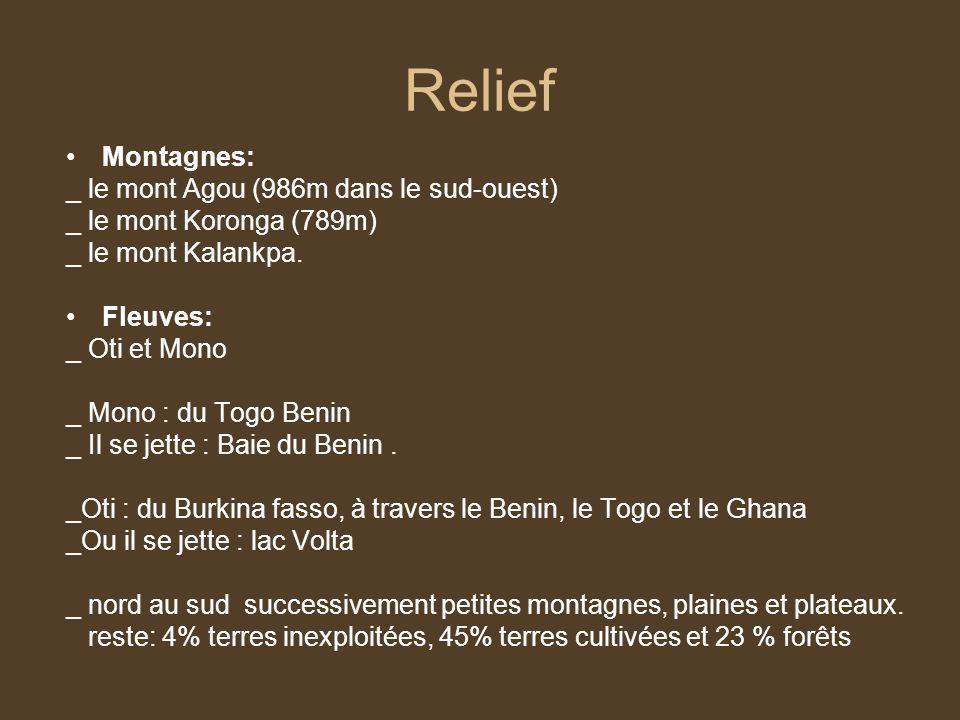 Relief Montagnes: _ le mont Agou (986m dans le sud-ouest) _ le mont Koronga (789m) _ le mont Kalankpa. Fleuves: _ Oti et Mono _ Mono : du Togo Benin _