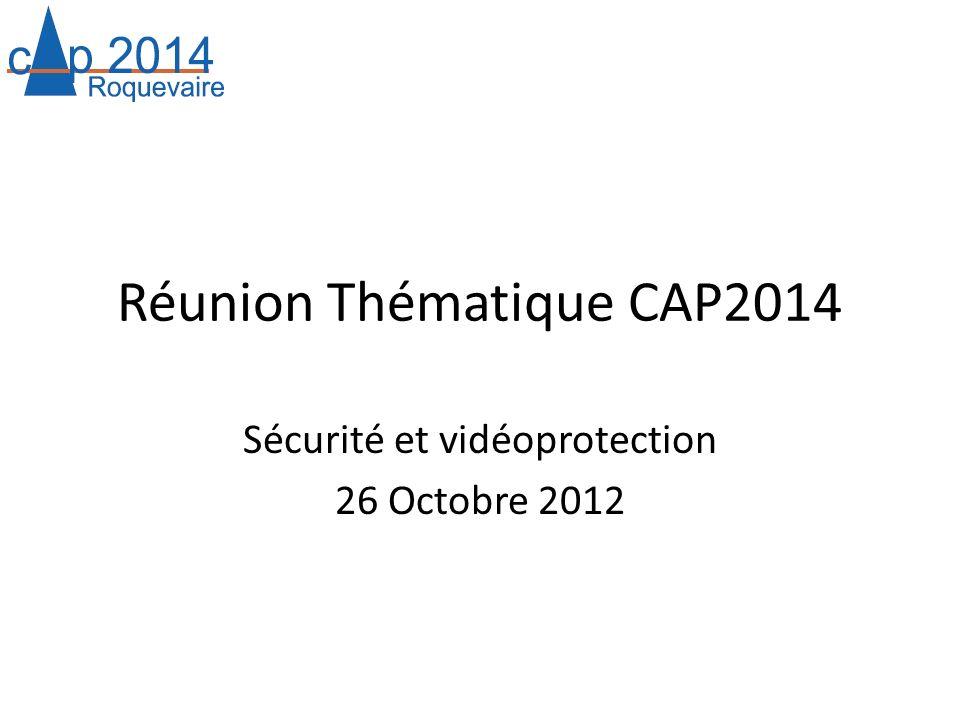 Réunion Thématique CAP2014 Sécurité et vidéoprotection 26 Octobre 2012