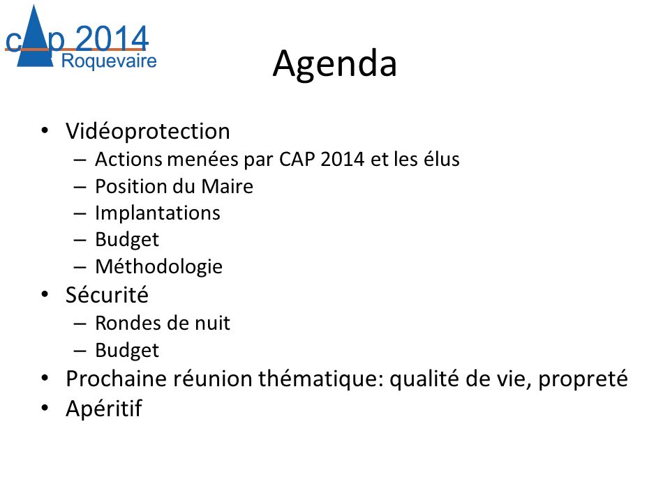 Agenda Vidéoprotection – Actions menées par CAP 2014 et les élus – Position du Maire – Implantations – Budget – Méthodologie Sécurité – Rondes de nuit