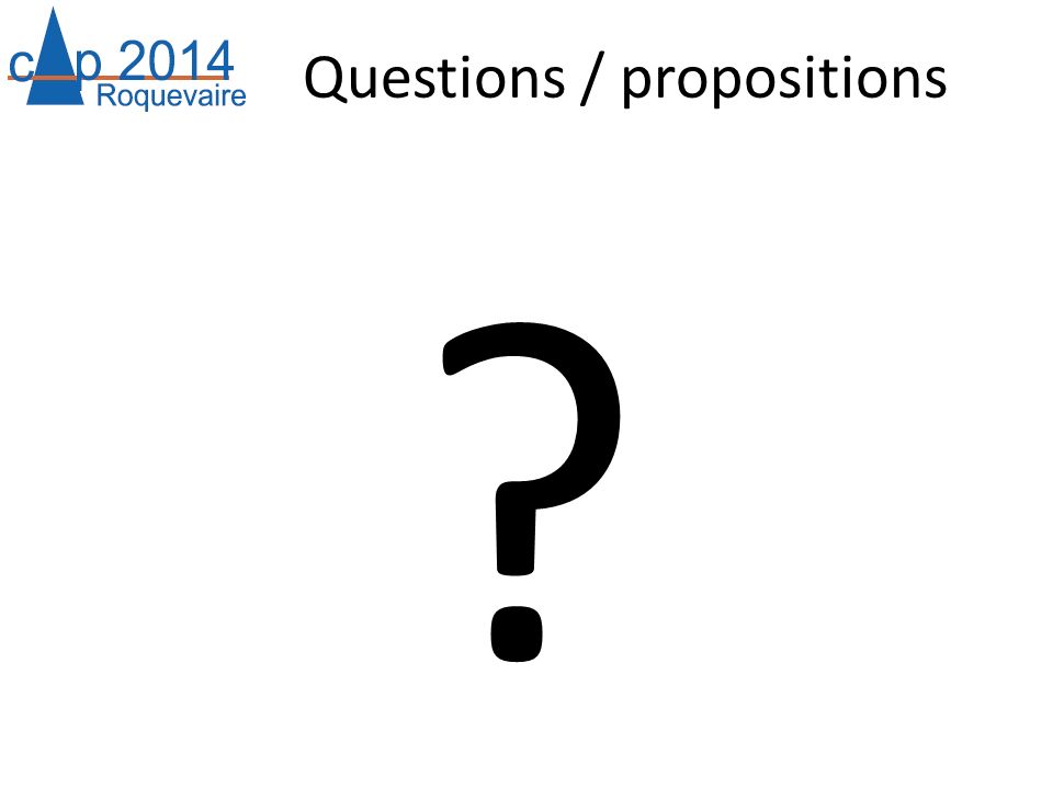 Questions / propositions ?
