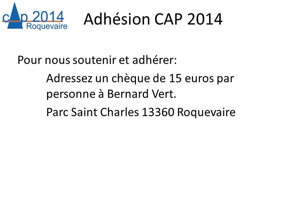 Adhésion CAP 2014 Pour nous soutenir et adhérer: Adressez un chèque de 15 euros par personne à Bernard Vert. Parc Saint Charles 13360 Roquevaire