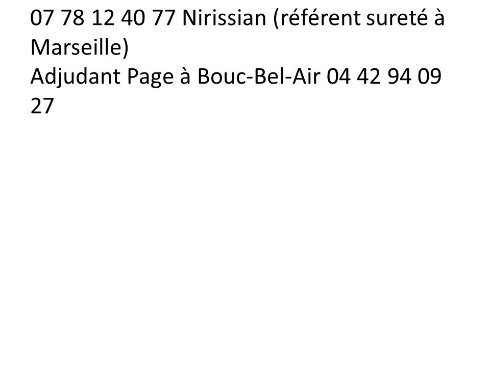 Contacts 07 78 12 40 77 Nirissian (référent sureté à Marseille) Adjudant Page à Bouc-Bel-Air 04 42 94 09 27