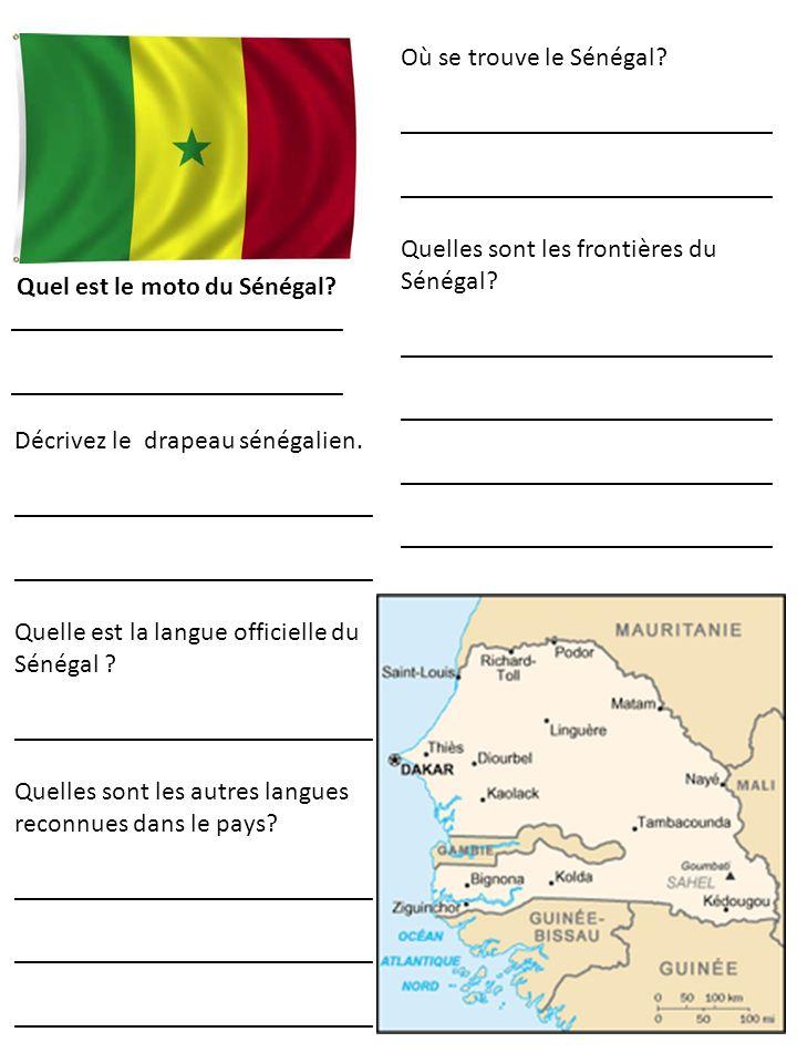 Où se trouve le Sénégal? ____________________________ Quelles sont les frontières du Sénégal? ____________________________ Décrivez le drapeau sénégal
