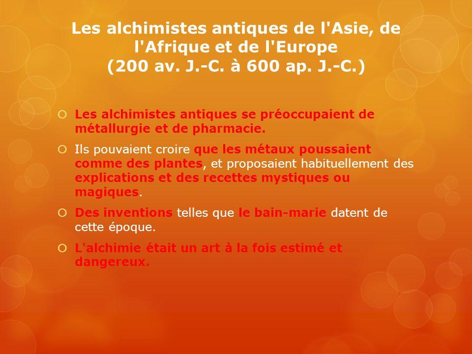 Les alchimistes de l Arabie et de l Europe au Moyen-Âge (600 à 1600) Les alchimistes médiévaux mirent au point de nombreuses techniques et pièces d équipement de laboratoire telles que les béchers, les filtres et les alambics.