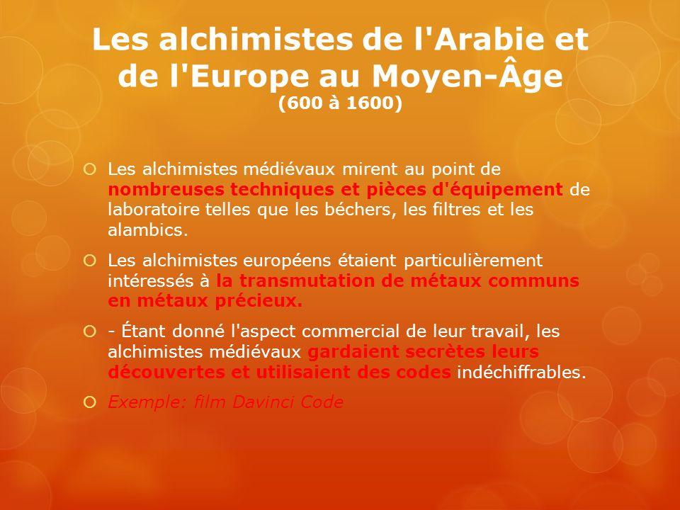 Les alchimistes de l'Arabie et de l'Europe au Moyen-Âge (600 à 1600) Les alchimistes médiévaux mirent au point de nombreuses techniques et pièces d'éq