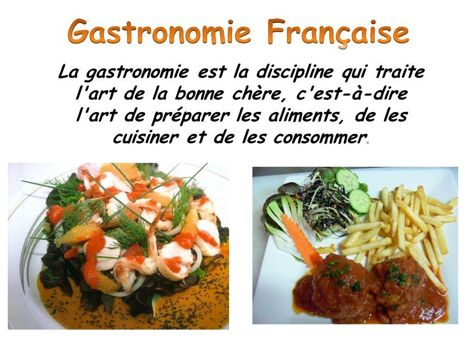 La gastronomie est la discipline qui traite l'art de la bonne chère, c'est-à-dire l'art de préparer les aliments, de les cuisiner et de les consommer.