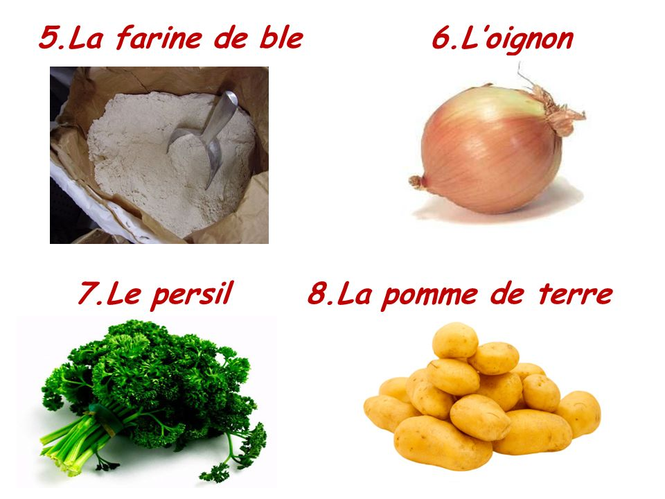 5.La farine de ble 6.Loignon 7.Le persil 8.La pomme de terre