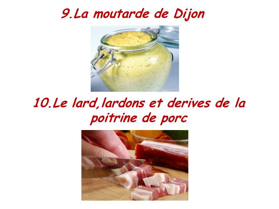 9.La moutarde de Dijon 10.Le lard,lardons et derives de la poitrine de porc