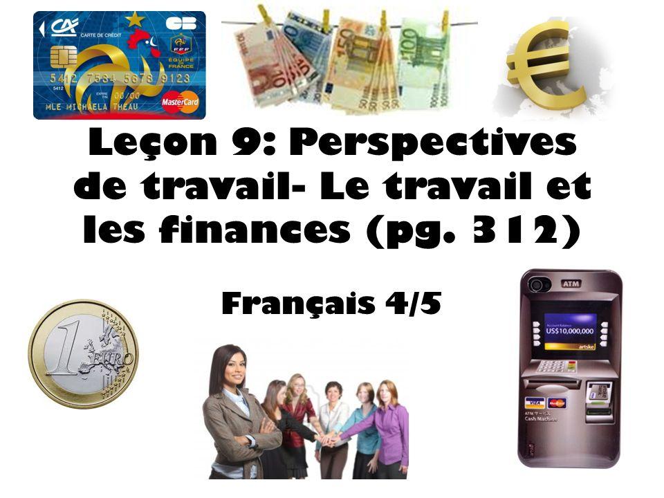 Leçon 9: Perspectives de travail- Le travail et les finances (pg. 312) Français 4/5