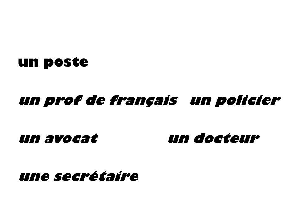 un poste un prof de français un policier un avocatun docteur une secrétaire