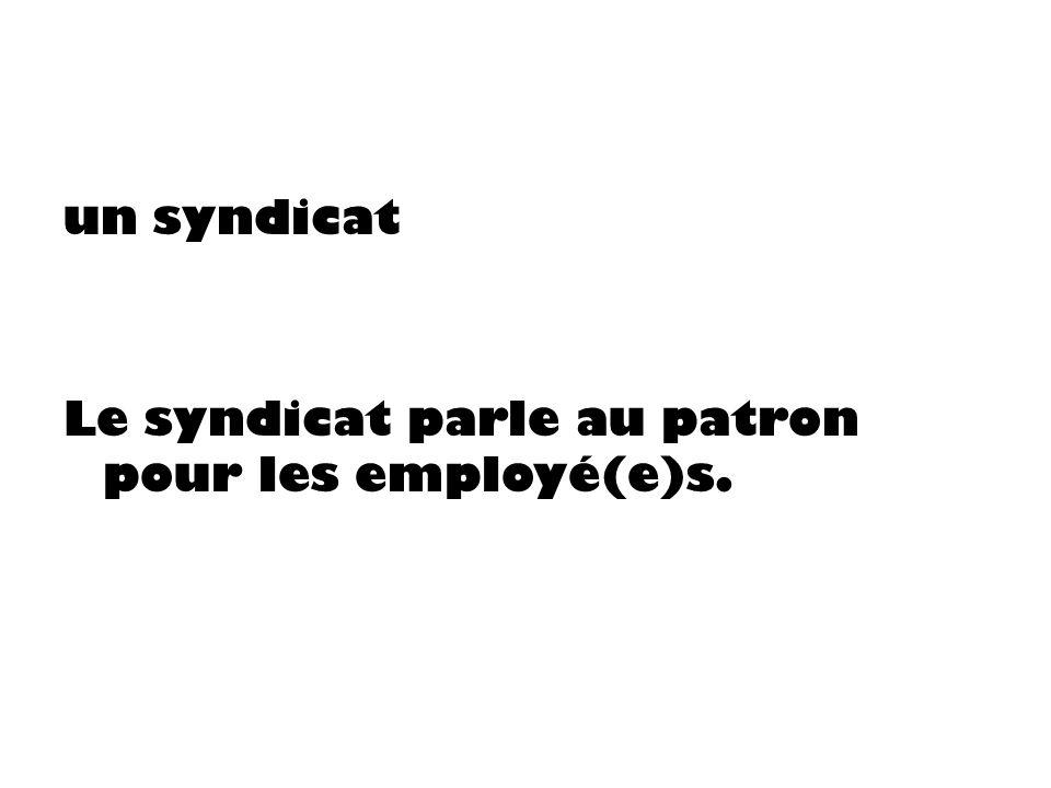 un syndicat Le syndicat parle au patron pour les employé(e)s.