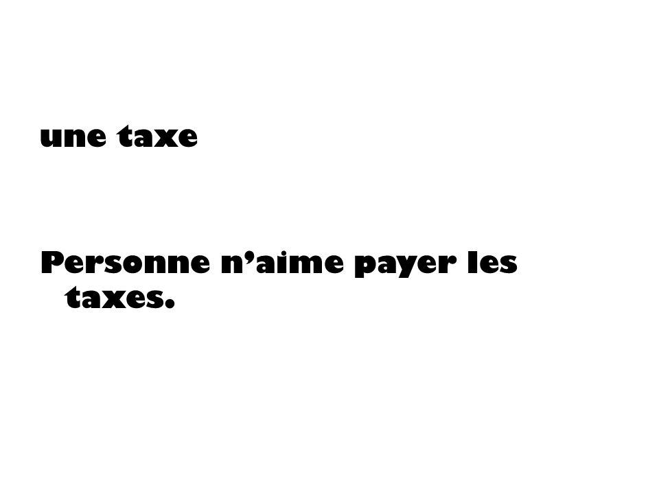 une taxe Personne naime payer les taxes.