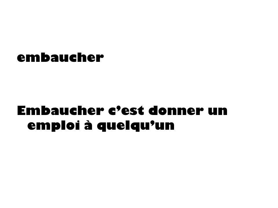embaucher Embaucher cest donner un emploi à quelquun