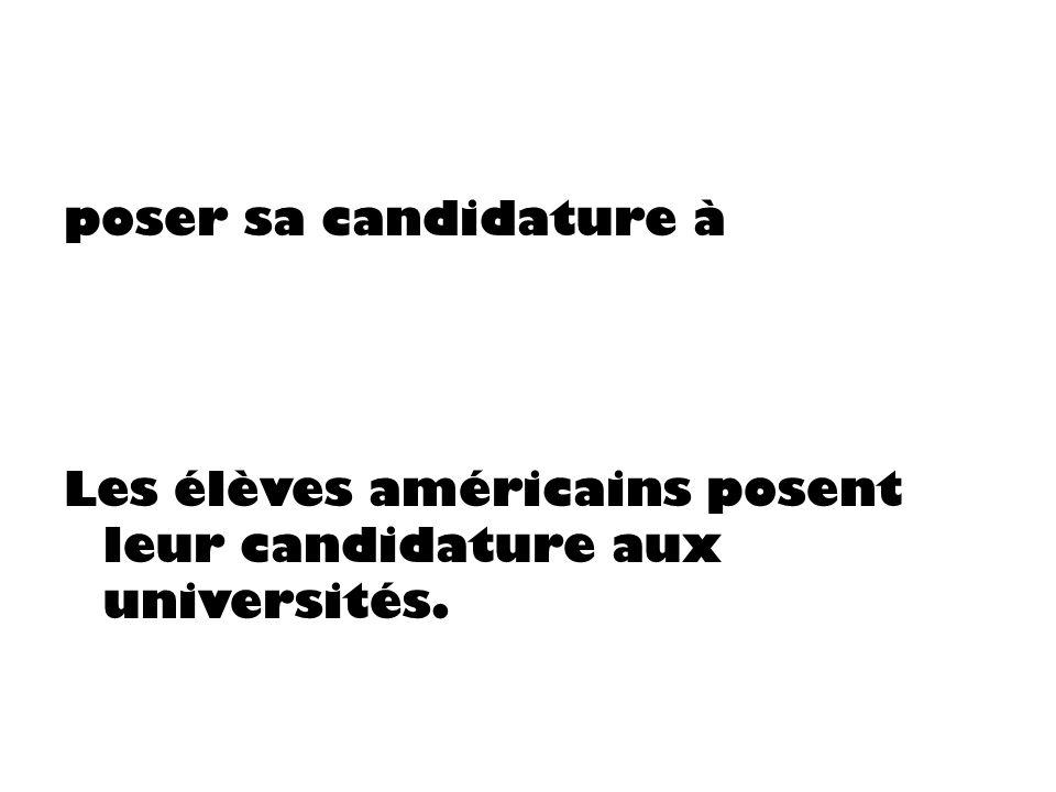poser sa candidature à Les élèves américains posent leur candidature aux universités.