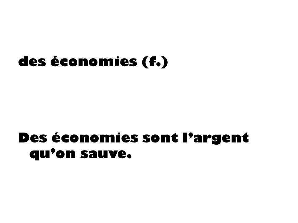 des économies (f.) Des économies sont largent quon sauve.