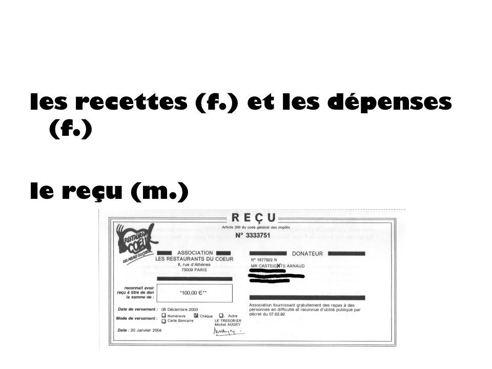 les recettes (f.) et les dépenses (f.) le reçu (m.)