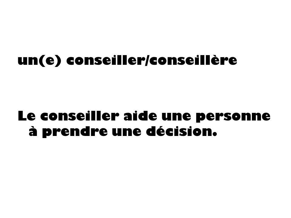 un(e) conseiller/conseillère Le conseiller aide une personne à prendre une décision.