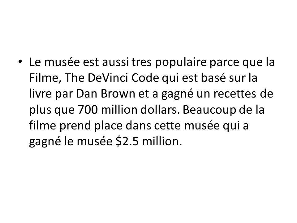 Le musée est aussi tres populaire parce que la Filme, The DeVinci Code qui est basé sur la livre par Dan Brown et a gagné un recettes de plus que 700