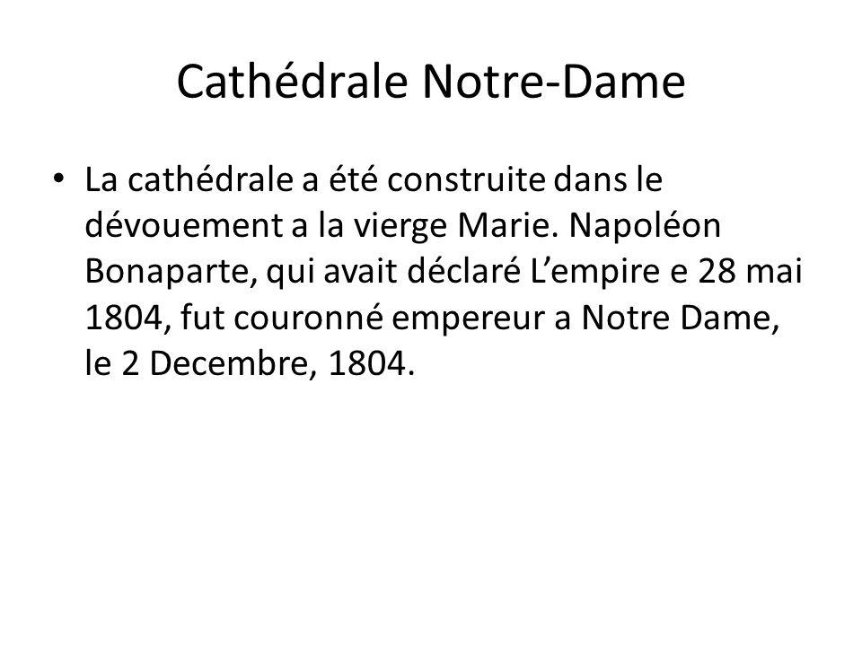 Cathédrale Notre-Dame La cathédrale a été construite dans le dévouement a la vierge Marie. Napoléon Bonaparte, qui avait déclaré Lempire e 28 mai 1804