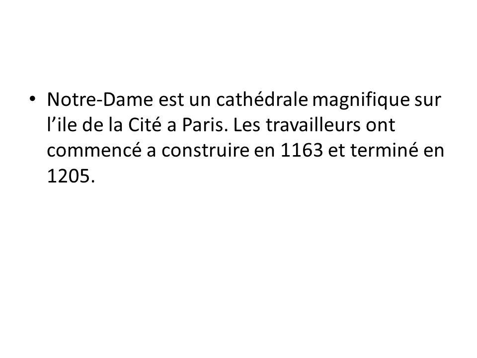 Notre-Dame est un cathédrale magnifique sur lile de la Cité a Paris. Les travailleurs ont commencé a construire en 1163 et terminé en 1205.