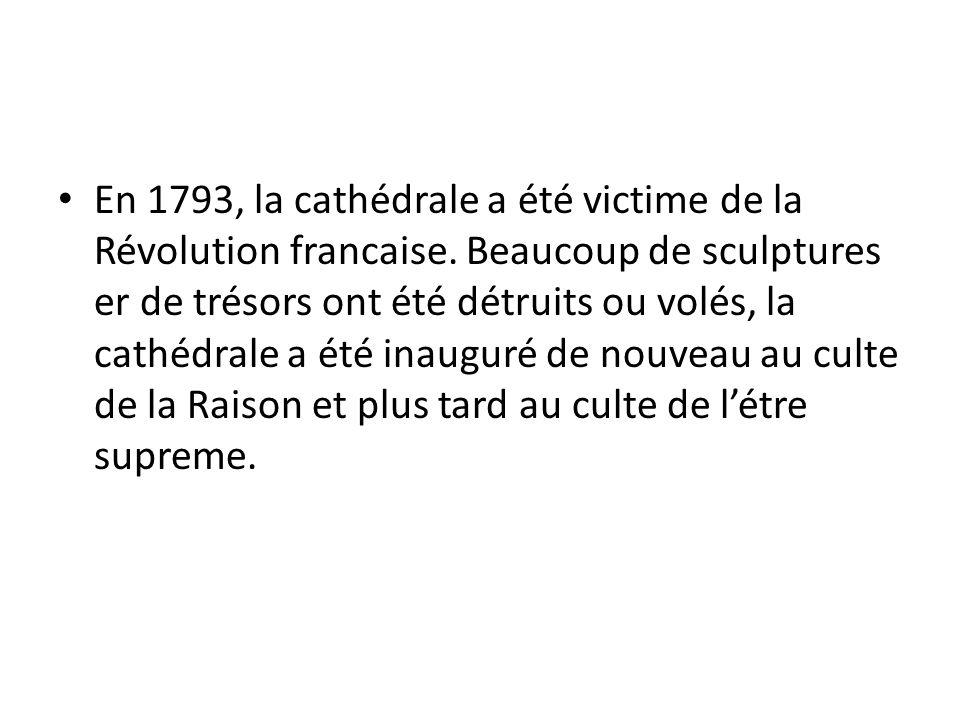 En 1793, la cathédrale a été victime de la Révolution francaise. Beaucoup de sculptures er de trésors ont été détruits ou volés, la cathédrale a été i