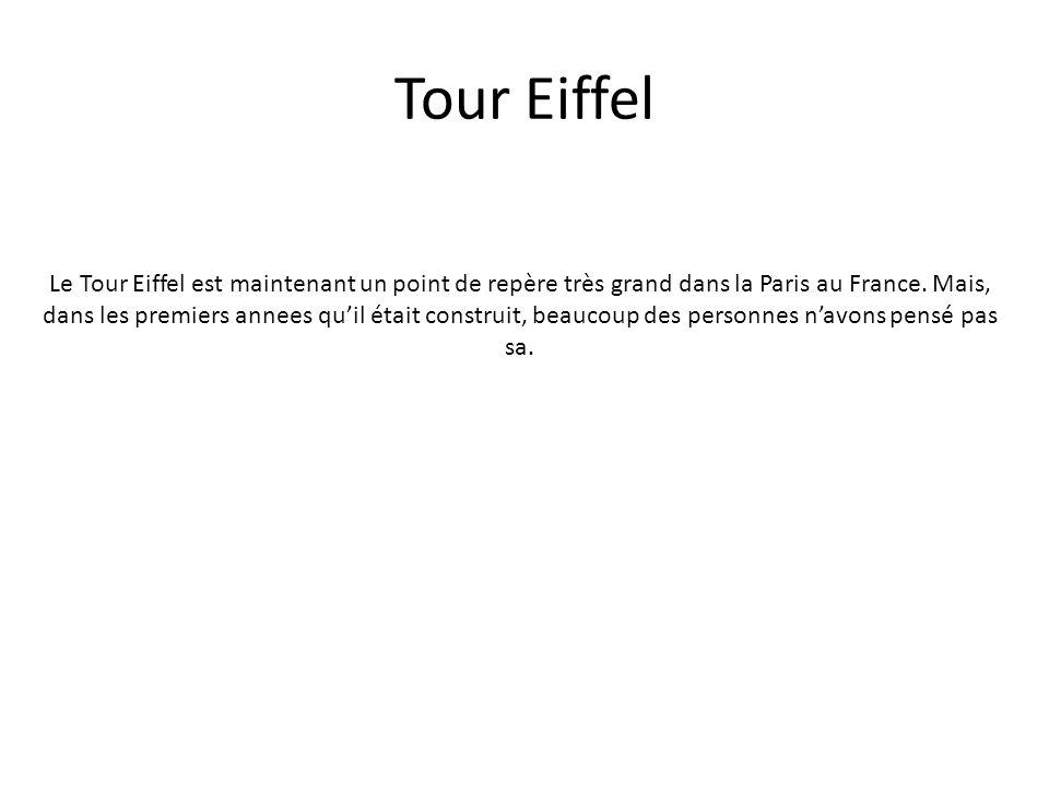 Tour Eiffel Le Tour Eiffel est maintenant un point de repère très grand dans la Paris au France. Mais, dans les premiers annees quil était construit,