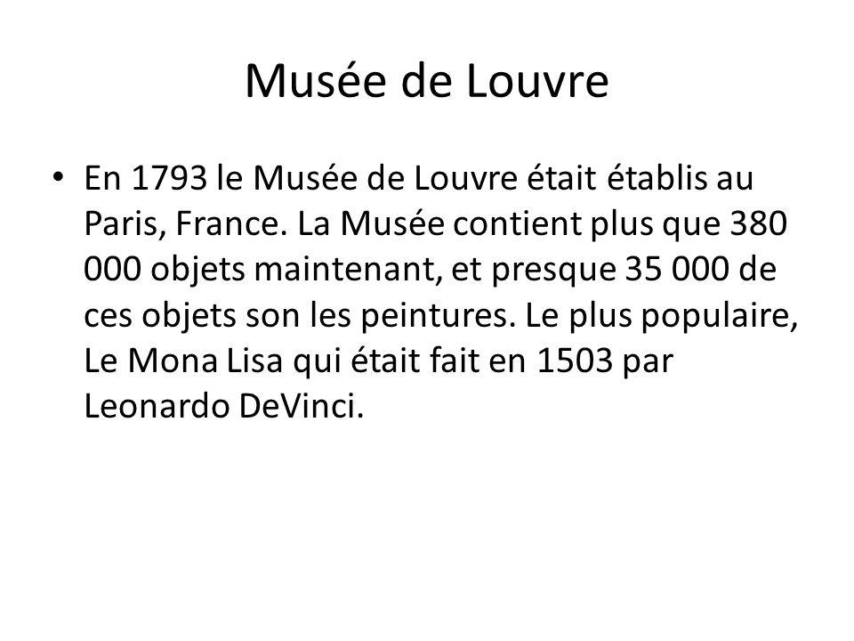 Musée de Louvre En 1793 le Musée de Louvre était établis au Paris, France. La Musée contient plus que 380 000 objets maintenant, et presque 35 000 de
