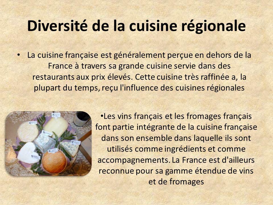 Diversité de la cuisine régionale La cuisine française est généralement perçue en dehors de la France à travers sa grande cuisine servie dans des rest