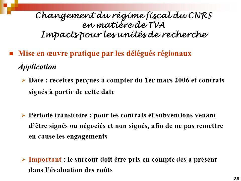 39 Changement du régime fiscal du CNRS en matière de TVA Impacts pour les unités de recherche Mise en œuvre pratique par les délégués régionaux Applic