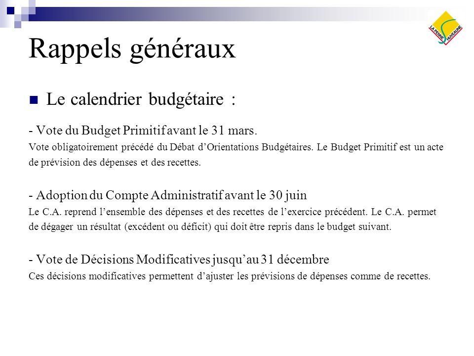 Rappels généraux Le calendrier budgétaire : - Vote du Budget Primitif avant le 31 mars. Vote obligatoirement précédé du Débat dOrientations Budgétaire
